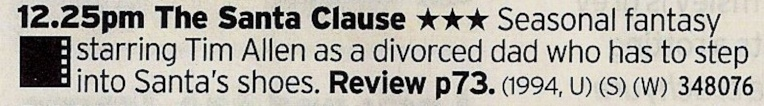 BBC1 - Tim Allen's second best film, it collapses a bit under the schmaltz but still a great Christmas film