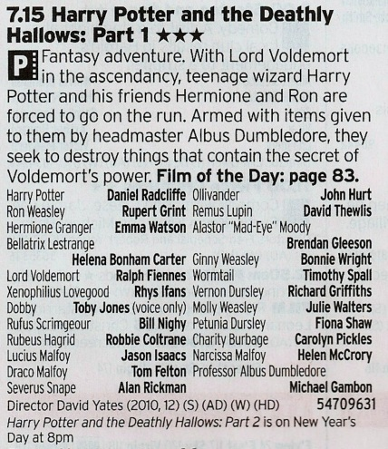 1915 ITV1 - The Final Harry Potter Film (Part A) marked the end of an era; so many years watching the cast grow up coming to an end. The books are still better, though
