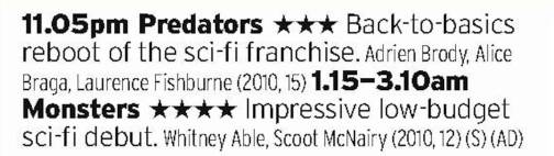 2305 - Film4 - Another channel has a stab at the prize of Double Bill of The Day which isn't bad; the best take on the Predator character in about two decades and a low budget indie special effects monster film. ITV4 still wins the prize, though