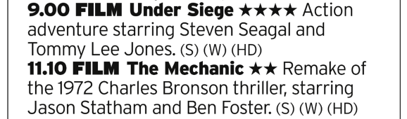 2100   ITV4   Not every double bill can be a classic and this one isn't; Under Siege is great, mainly thanks to Tommy Lee Jones, but The Mechanic can't really hold a candle to it but, hey, you can never turn down Statham
