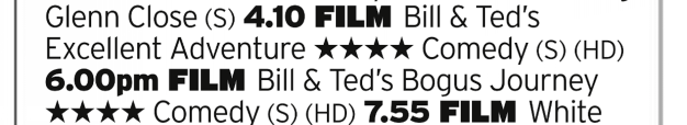 1610 | 5 Star | Both Bill and Ted films back to back? Why, that is indeed most excellent