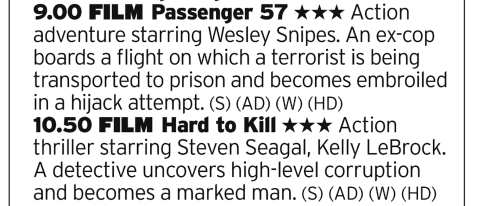 2100 | ITV4 | Wesley Snipes and Steven Seagal were never quite at the top of the action man mountain but when they clicked they were properly good. Here we have two films where neither is quite at their best but both are still good fun action romps